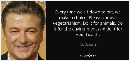 quote-every-time-we-sit-down-to-eat-we-make-a-choice-please-choose-vegetarianism-do-it-for-alec-baldwin-75-77-75